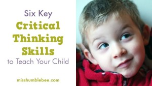 6 Key Critical Thinking Skills to Teach Your Child