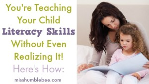 You're Teaching Your Child Literacy Skills Without Even Realizing It! Here's How:
