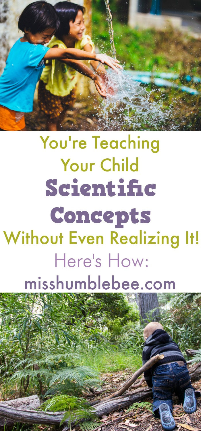 Life is full of opportunities for your child to learn important scientific concepts.