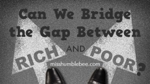 Can We Bridge the Gap Between Rich and Poor?