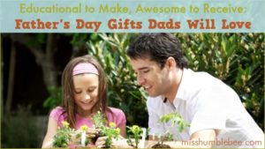 Educational to Make, Awesome to Receive: Father's Day Gifts Dads Will Love