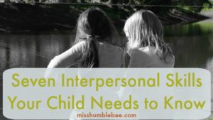 Seven Interpersonal Skills Your Child Needs to Know