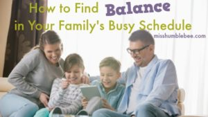 How to Find Balance in Your Family's Busy Schedule